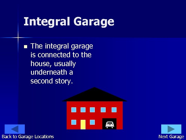 Integral Garage n The integral garage is connected to the house, usually underneath a