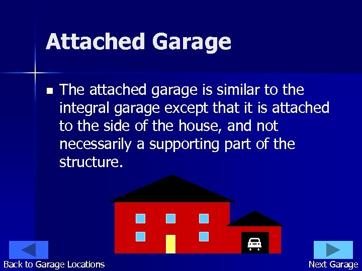 Attached Garage n The attached garage is similar to the integral garage except that