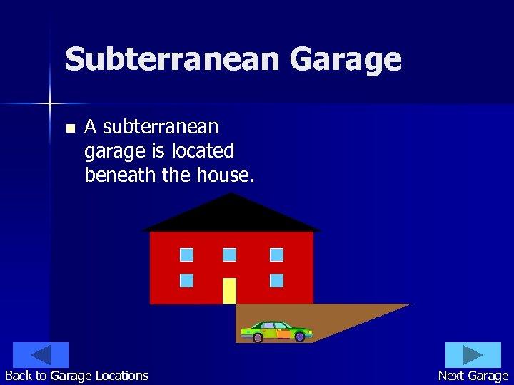 Subterranean Garage n A subterranean garage is located beneath the house. Back to Garage