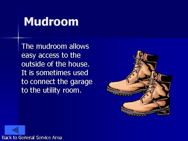 Mudroom The mudroom allows easy access to the outside of the house. It is