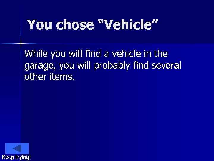 """You chose """"Vehicle"""" While you will find a vehicle in the garage, you will"""