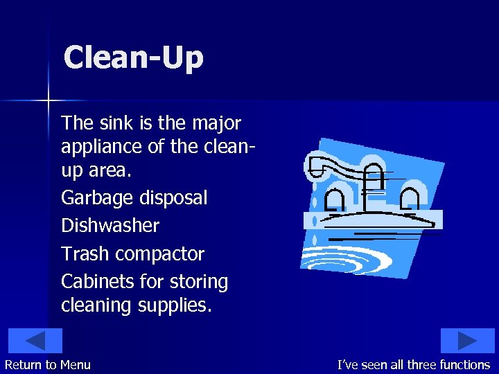 Clean-Up The sink is the major appliance of the cleanup area. Garbage disposal Dishwasher