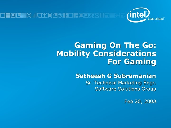 Gaming On The Go: Mobility Considerations For Gaming Satheesh G Subramanian Sr. Technical Marketing
