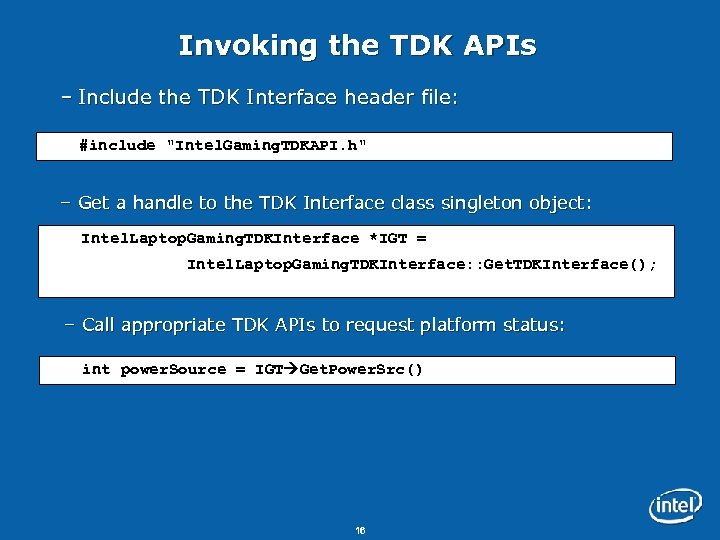 Invoking the TDK APIs – Include the TDK Interface header file: #include