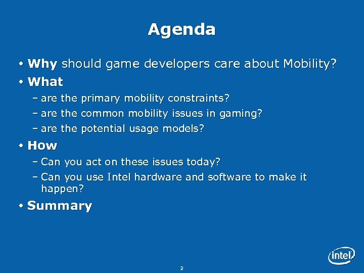 Agenda Why should game developers care about Mobility? What – are the primary mobility