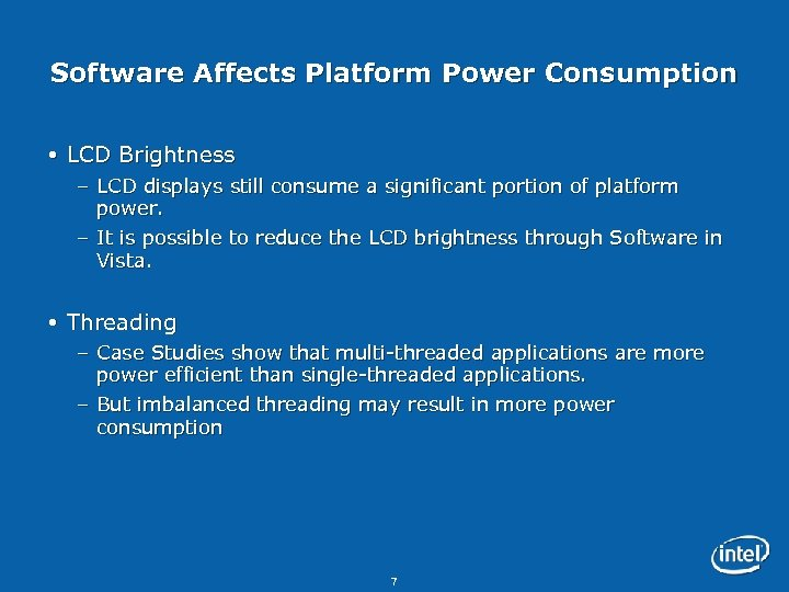 Software Affects Platform Power Consumption LCD Brightness – LCD displays still consume a significant
