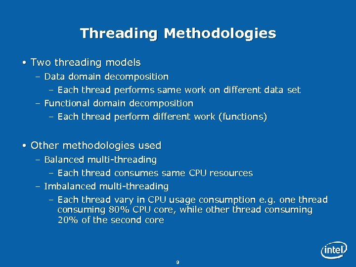 Threading Methodologies Two threading models – Data domain decomposition – Each thread performs same