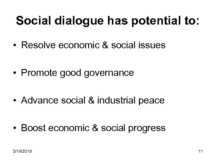 Social dialogue has potential to: • Resolve economic & social issues • Promote good