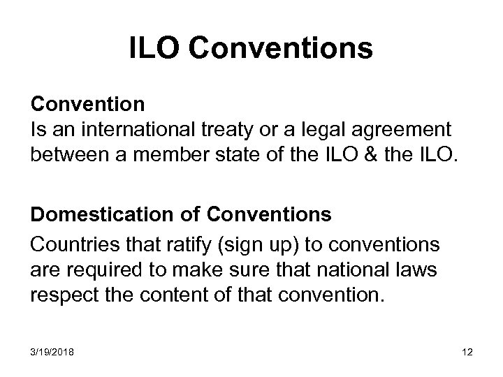 ILO Conventions Convention Is an international treaty or a legal agreement between a member
