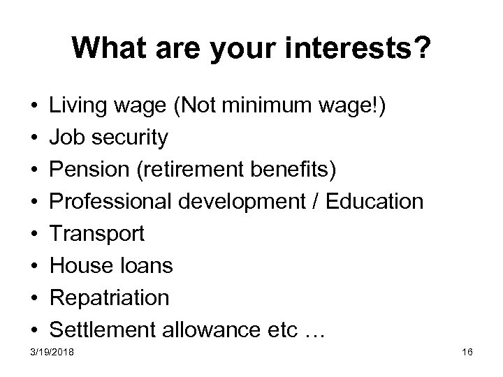 What are your interests? • • Living wage (Not minimum wage!) Job security Pension