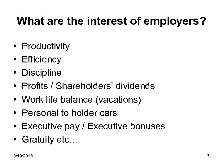 What are the interest of employers? • • Productivity Efficiency Discipline Profits / Shareholders'