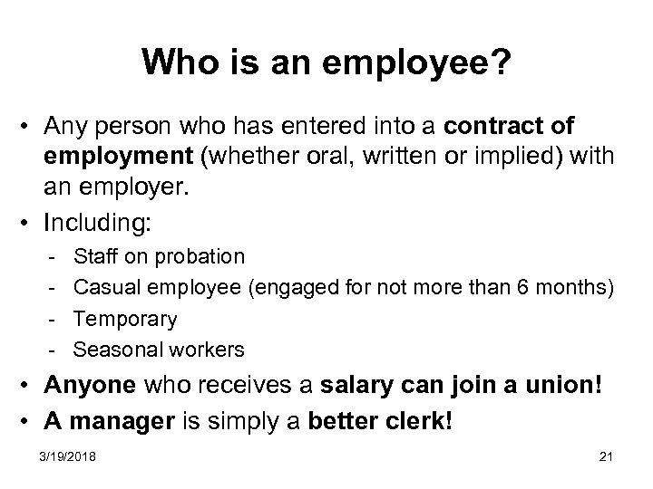 Who is an employee? • Any person who has entered into a contract of