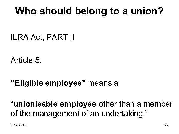 "Who should belong to a union? ILRA Act, PART II Article 5: ""Eligible employee"