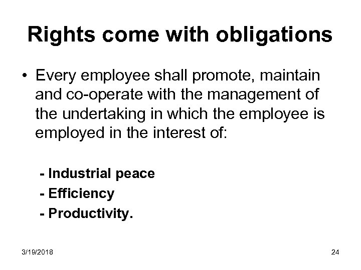 Rights come with obligations • Every employee shall promote, maintain and co-operate with the
