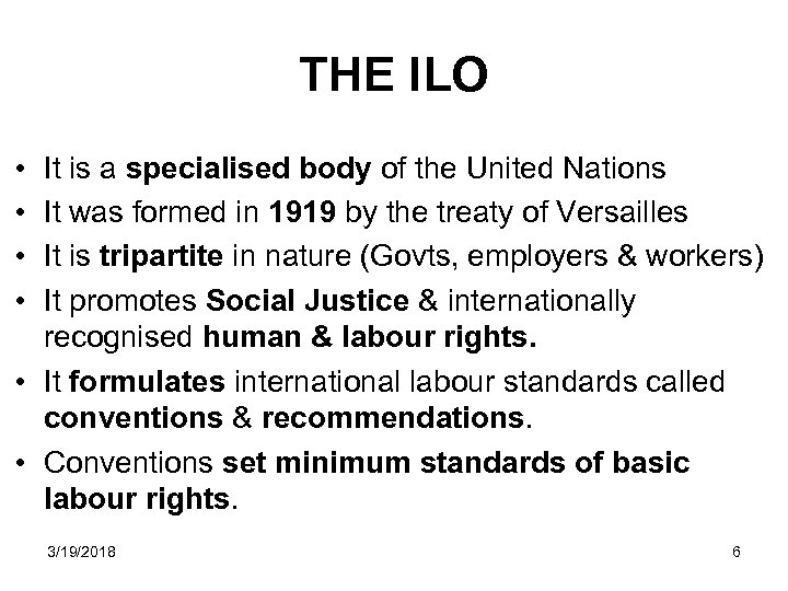 THE ILO • • It is a specialised body of the United Nations It
