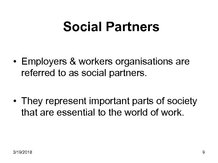 Social Partners • Employers & workers organisations are referred to as social partners. •
