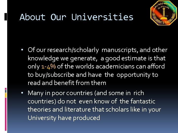 About Our Universities • Of our research/scholarly manuscripts, and other knowledge we generate, a