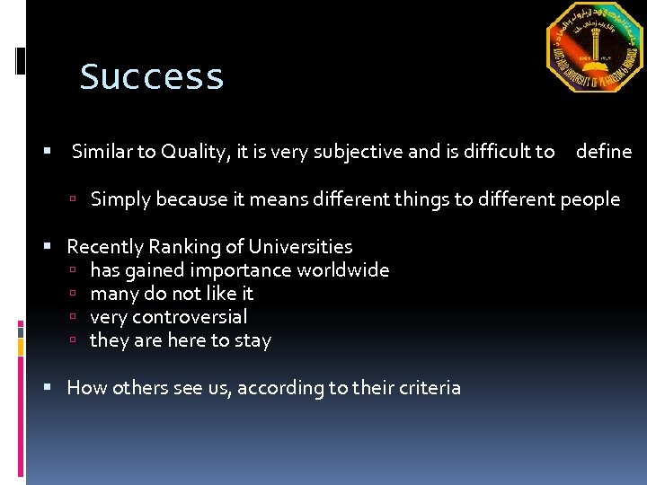 Success Similar to Quality, it is very subjective and is difficult to define Simply