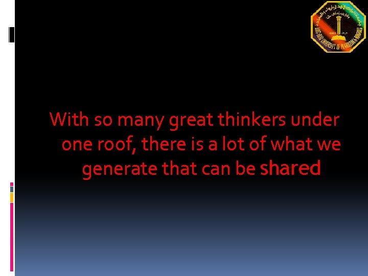 With so many great thinkers under one roof, there is a lot of what