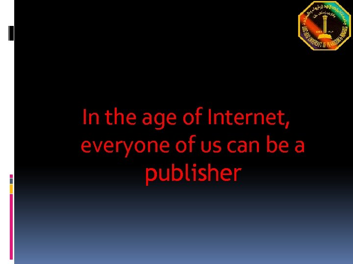 In the age of Internet, everyone of us can be a publisher