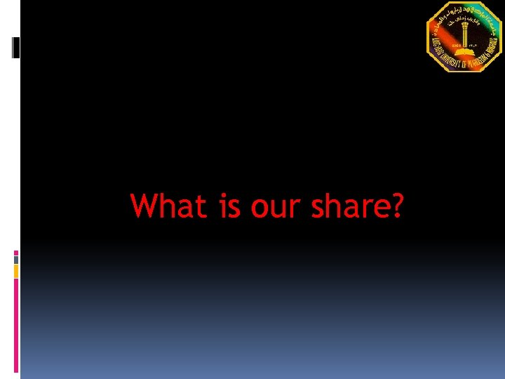 What is our share?