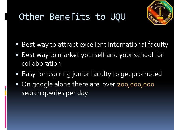 Other Benefits to UQU Best way to attract excellent international faculty Best way to