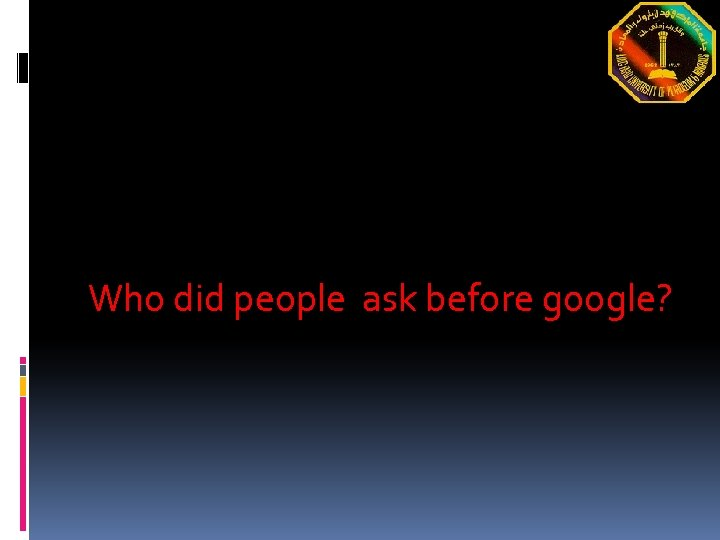 Who did people ask before google?