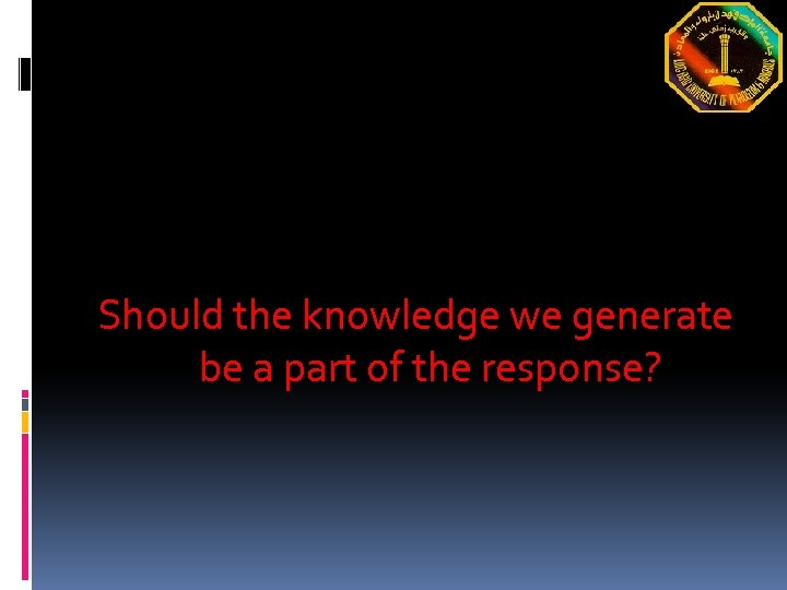 Should the knowledge we generate be a part of the response?