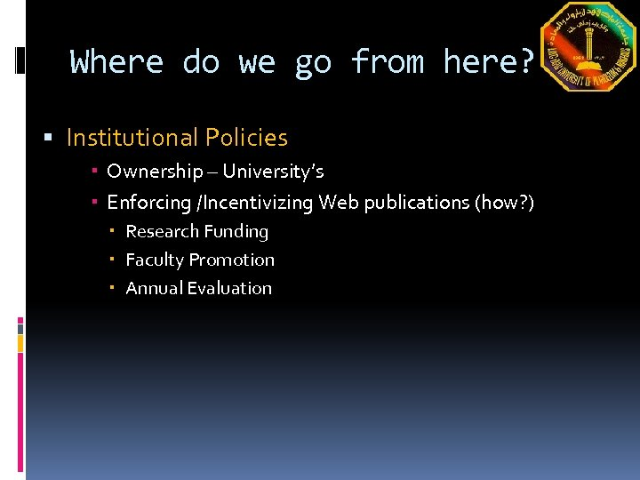 Where do we go from here? Institutional Policies Ownership – University's Enforcing /Incentivizing Web