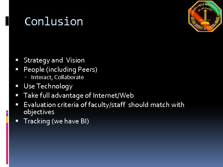 Conlusion Strategy and Vision People (including Peers) Interact, Collaborate Use Technology Take full advantage