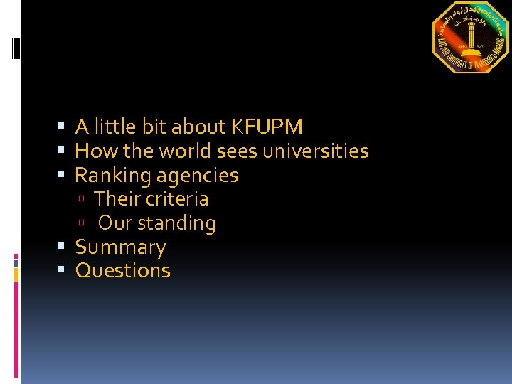 A little bit about KFUPM How the world sees universities Ranking agencies Their
