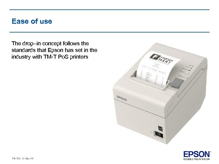 Ease of use The drop–in concept follows the standards that Epson has set in
