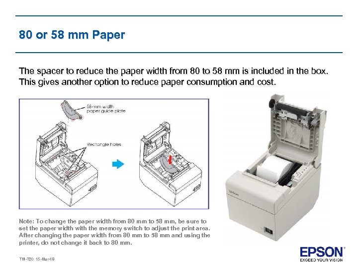 80 or 58 mm Paper The spacer to reduce the paper width from 80