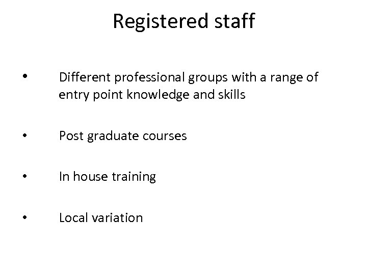 Registered staff • Different professional groups with a range of entry point knowledge and