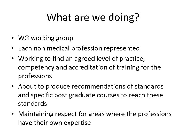 What are we doing? • WG working group • Each non medical profession represented