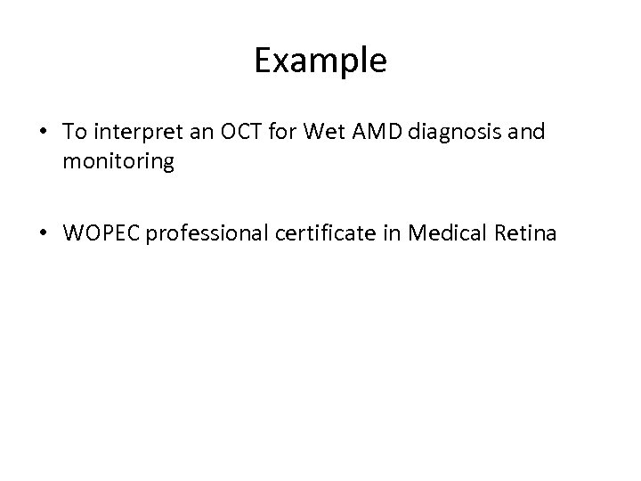 Example • To interpret an OCT for Wet AMD diagnosis and monitoring • WOPEC