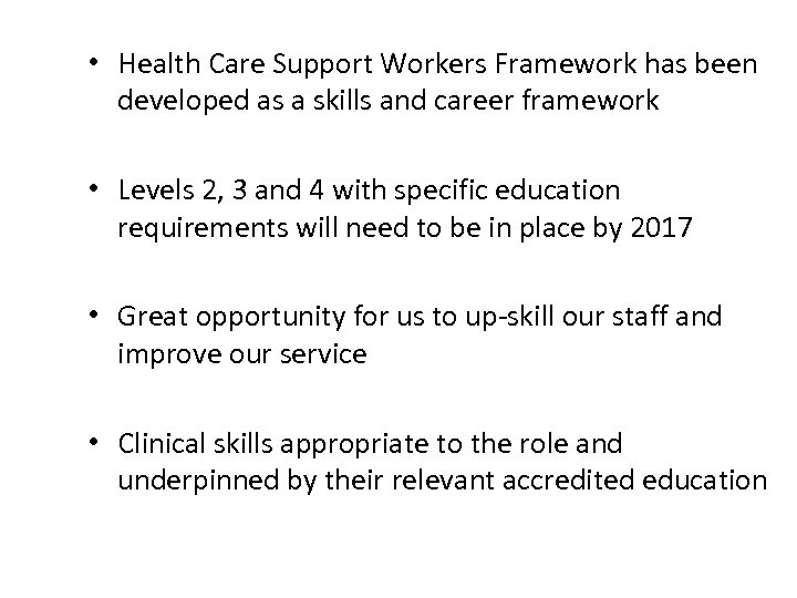 • Health Care Support Workers Framework has been developed as a skills and