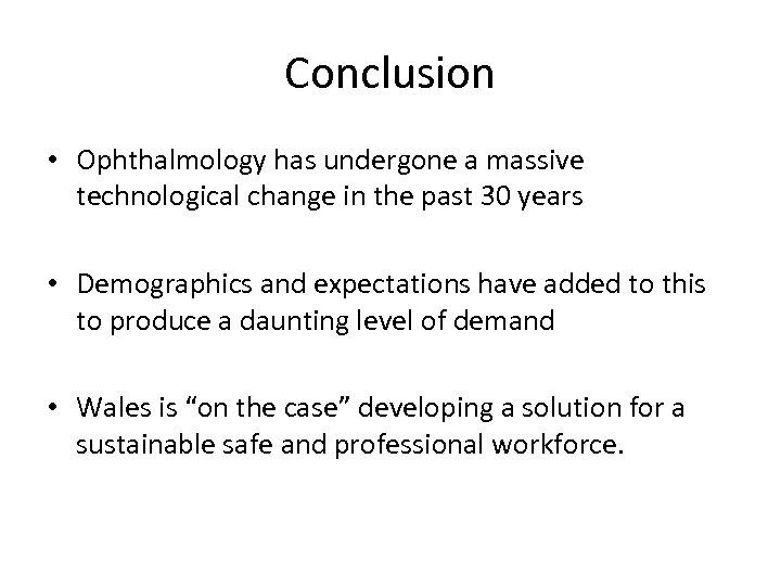 Conclusion • Ophthalmology has undergone a massive technological change in the past 30 years