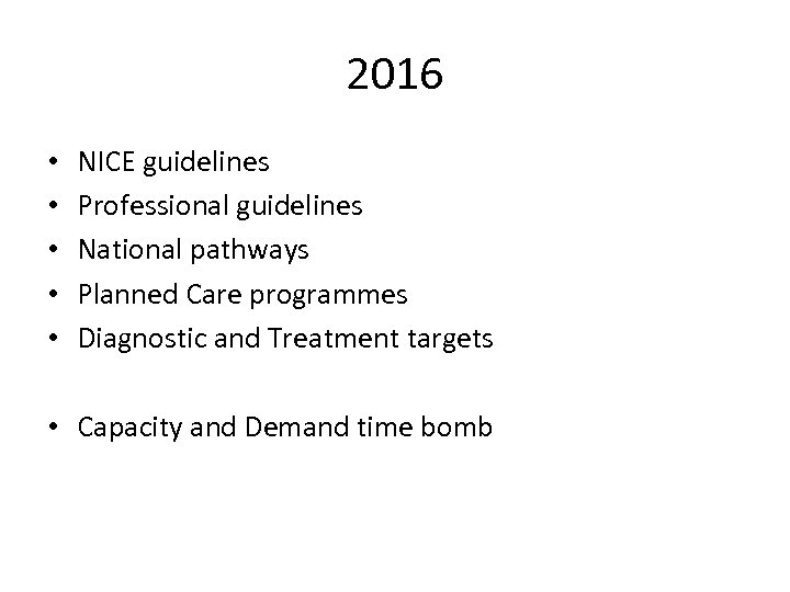 2016 • • • NICE guidelines Professional guidelines National pathways Planned Care programmes Diagnostic