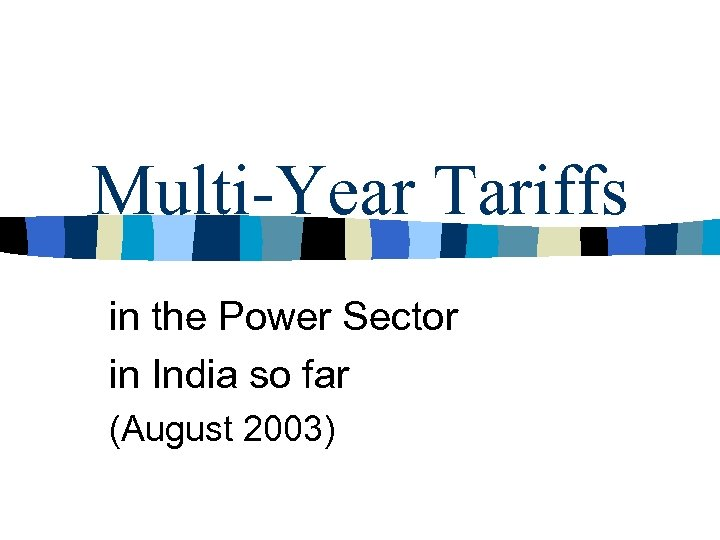 Multi-Year Tariffs in the Power Sector in India so far (August 2003)