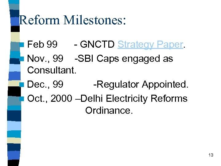 Reform Milestones: n Feb 99 - GNCTD Strategy Paper. n Nov. , 99 -SBI