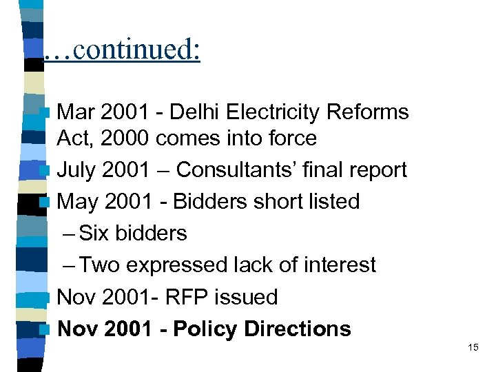 …continued: n Mar 2001 - Delhi Electricity Reforms Act, 2000 comes into force n