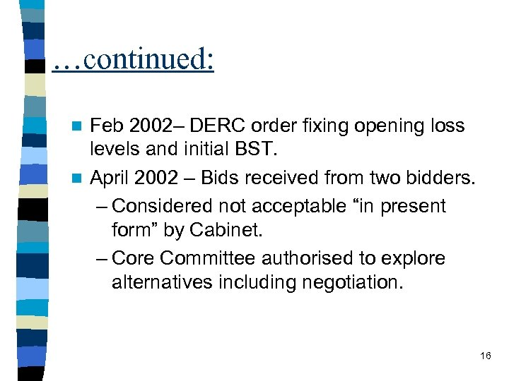 …continued: Feb 2002– DERC order fixing opening loss levels and initial BST. n April