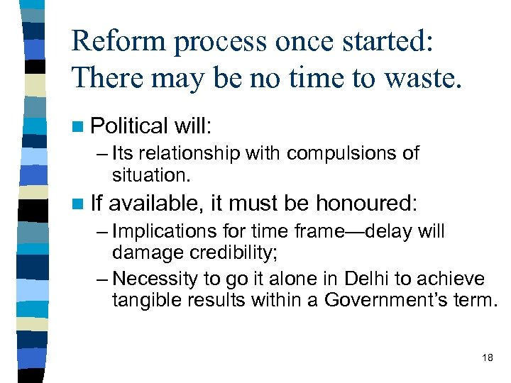 Reform process once started: There may be no time to waste. n Political will: