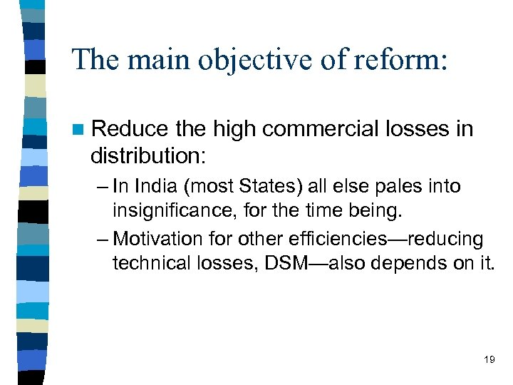The main objective of reform: n Reduce the high commercial losses in distribution: –