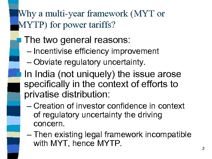 Why a multi-year framework (MYT or MYTP) for power tariffs? n The two general