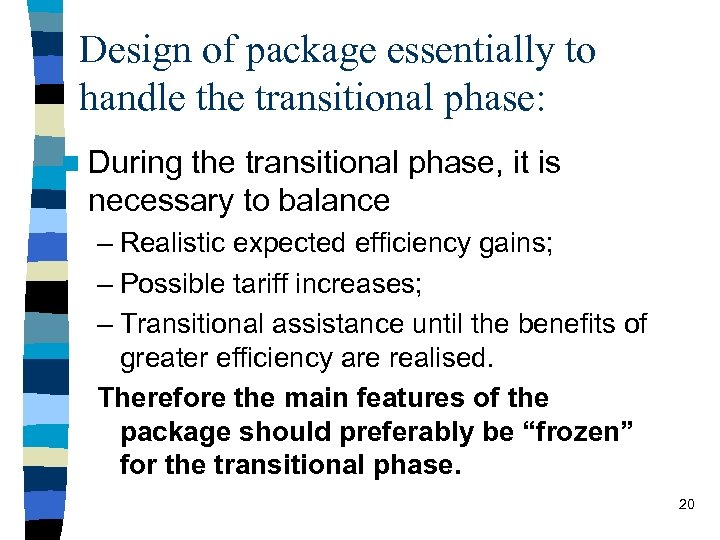Design of package essentially to handle the transitional phase: n During the transitional phase,