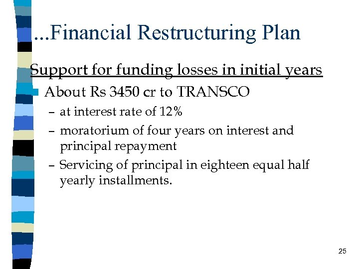 . . . Financial Restructuring Plan Support for funding losses in initial years n