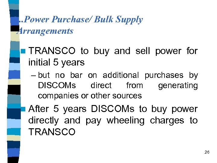 . . . Power Purchase/ Bulk Supply Arrangements n TRANSCO to buy and sell