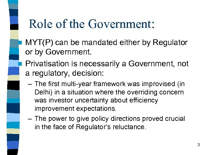 Role of the Government: MYT(P) can be mandated either by Regulator or by Government.